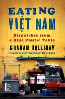 Eating Việt Nam : dispatches from a blue plastic table