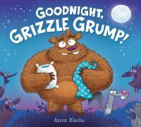 Goodnight, Grizzle Grump!