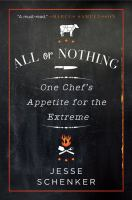 All or nothing : one chef's appetite for the extreme