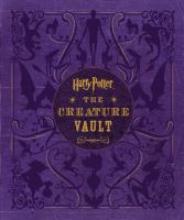 Harry Potter - the Creature Vault : the Creatures and Plants of the Harry Potter Films