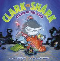 Clark the Shark Afraid of the Dark