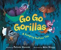 Go Go Gorillas: A Romping Bedtime Tale