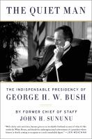 The Quiet Man : The Indispensable Presidency of George H. W. Bush