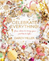 Celebrate everything! : fun ideas to bring your parties to life