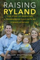 Raising Ryland : our story of parenting a transgender child with no strings attached