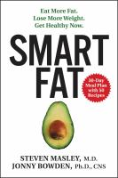Smart Fat : Eat More Fat. Lose More Weight. Get Healthy Now
