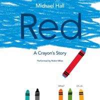 Red [electronic resource (unabridged downloadable audiobook from OverDrive)] : A Crayon's Story