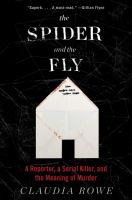 The spider and the fly : a reporter, a serial killer, and the meaning of murder