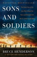 SONS AND SOLDIERS : THE UNTOLD STORY OF JEWS WHO ESCAPED THE NAZIS AND RETURNED WITH THE U. S. ARMY TO FIGHT HITLER