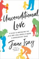 Unconditional love : a guide to navigating the joys and challenges of being a grandparent today