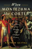 When Montezuma Met Corts : The True Story of the Meeting That Changed History