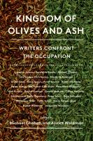 Kingdom of Olives and Ash : Writers Confront the Occupation