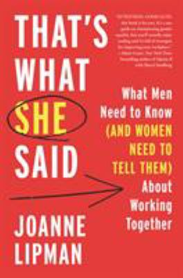 That's What She Said: What Men Need to Know (and Women Need to Tell Them) About Working Together book jacket