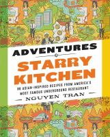 Adventures in Starry Kitchen : 88 Asian-Inspired Recipes From America's Most Famous Underground Restaurant