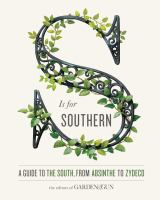 S Is for Southern : A Guide to the South, From Absinthe to Zydeco