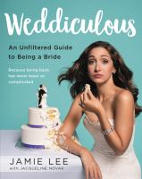 Weddiculous : an unfiltered guide to being a bride