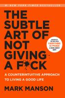 The subtle art of not giving a fu*k : a counterintuitive approach to living a good life