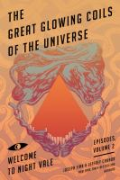 The great glowing coils of the universe : welcome to Night Vale episodes, volume 2