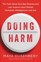 Doing Harm : The Truth about How Bad Medicine and Lazy Science Leave Women Dismissed, Misdiagnosed, and Sick.