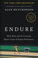 Endure : Mind, Body, and the Curiously Elastic Limits of Human Performance