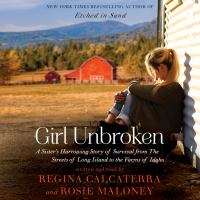 Girl Unbroken : A Sister's Harrowing Story of Survival From the Streets of Long Island to the Farms of Idaho