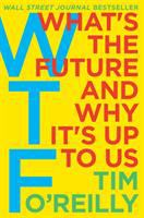 WTF : what's the future and why it's up to us