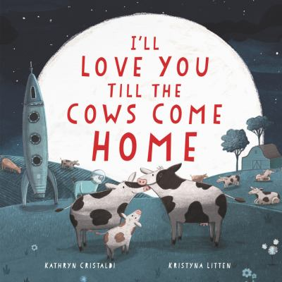 Cover image for I'll Love You Till the Cows Come Home