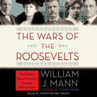 The Wars of the Roosevelts : The Ruthless Rise of America's Greatest Political Family