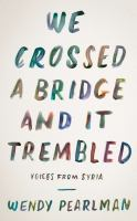 We Crossed A Bridge and It Trembled : Voices From Syria