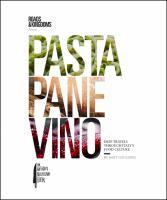 Pasta, Pane, Vino : Deep Travels Through Italy's Food Culture