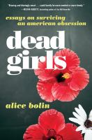 Dead girls : essays on surviving an American obsession