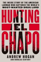 Hunting El Chapo : The Thrilling Inside Story of the American Lawman Who Captured the World's Most Wanted Drug Lord