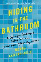 Hiding in the bathroom : an introvert's roadmap to getting out there : (when you'd rather stay home)
