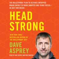 Head Strong : The Bulletproof Plan to Boost Brainpower, Increase Focus, and Maximize Performance-In Just Two Weeks
