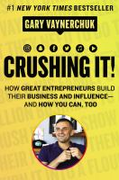 Crushing it! : how great entrepreneurs build their business and influence --and how you can, too