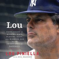 Lou : Fifty Years of Kicking Dirt, Playing Hard, and Winning Big in the Sweet Spot of Baseball