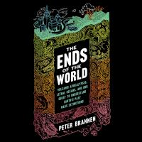 The Ends of the World : Volcanic Apocalypses, Lethal Oceans, and Our Quest to Understand Earth's Past Mass Extinctions