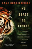 No beast so fierce : the terrifying true story of the Champawat Tiger, the deadliest animal in history