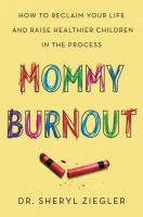 Mommy Burnout : How Addressing Yours Will Make You A Better Mother and Create A Better Life for Your Children