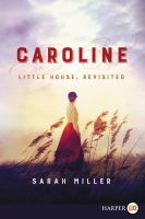 CAROLINE : LITTLE HOUSE, REVISITED [large Print]