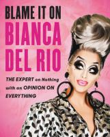 Blame it on Bianca Del Rio : the expert on nothing with an opinion on everything