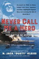 Never call me a hero : a legendary American dive-bomber pilot remembers the Battle of Midway