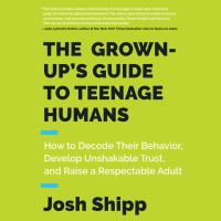 The Grown-up's Guide to Teenage Humans