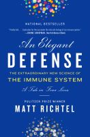 An Elegant Defense : The Extraordinary New Science of the Immune System: A Tale in Four Lives