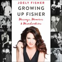 Growing Up Fisher : Musings, Memories, and Misadventures