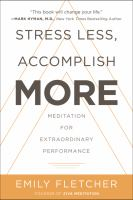 Stress less, accomplish more : meditation for extraordinary performance