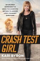 CRASH TEST GIRL : AN UNLIKELY EXPERIMENT IN USING THE SCIENTIFIC METHOD TO ANSWER LIFE'S TOUGHEST QUESTIONS