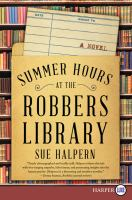 SUMMER HOURS AT THE ROBBERS LIBRARY: A NOVEL [large Print]