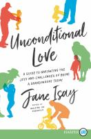 UNCONDITIONAL LOVE : A GUIDE FOR NAVIGATING THE JOYS AND CHALLENGES OF BEING A GRANDPARENT TODAY [large Print]