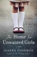 The Home for Unwanted Girls : A Novel.
